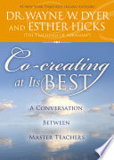 """Co-creating at Its Best: A Conversation Between Master Teachers"" by Dr. Wayne W. Dyer, Esther Hicks"