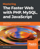 Mastering The Faster Web with PHP  MySQL  and JavaScript