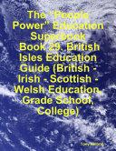 The    People Power    Education Superbook  Book 29  British Isles Education Guide  British   Irish   Scottish   Welsh Education  Grade School  College
