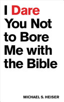 I Dare You Not to Bore Me with the Bible Book