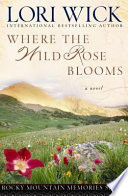 """Where the Wild Rose Blooms"" by Lori Wick"