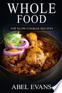 Whole Food  : Top Slow Cooker Recipes; the 30 Day Whole Food Diet Cookbook