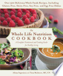 """The Whole Life Nutrition Cookbook: Over 300 Delicious Whole Foods Recipes, Including Gluten-Free, Dairy-Free, Soy-Free, and Egg-Free Dishes"" by Tom Malterre, Alissa Segersten"