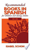 Recommended Books in Spanish for Children and Young Adults  : 2004-2008