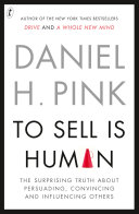 To sell is human the surprising truth about persuading, convincing and influencing others