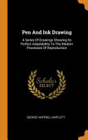 Pen and Ink Drawing: A Series of Drawings Showing Its Perfect Adaptability to the Modern Processes of Reproduction