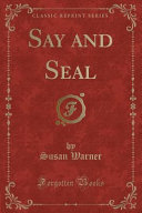 Say and Seal  Classic Reprint