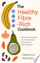 The Healthy Fibre-rich Cookbook