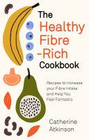 The Healthy Fibre rich Cookbook