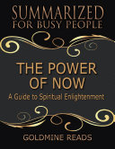 The Power of Now - Summarized for Busy People: A Guide to Spiritual Enlightenment Pdf/ePub eBook