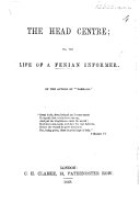 The Head Centre  Or  the Life of a F  I  By the Author of    Farrago
