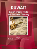 Kuwait Export Import  Trade and Business Directory Volume 1 Strategic Information and Contacts