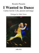I Wanted to Dance - Carlos Gavito: Life, Passion and Tango