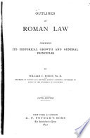 Outlines of Roman Law Comprising Its Historical Growth and General Principles