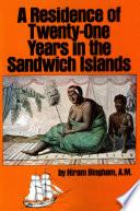 Residence of Twenty One Years in the Sandwich Islands