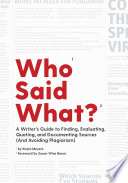Who Said What   A Writer s Guide to Finding  Evaluating  Quoting  and Documenting Sources  and Avoiding Plagiarism  Book PDF