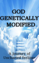 GOD GENETICALLY MODIFIED  A Journey of Uncharted Feelings Book