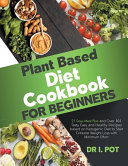 Plant Based Diet Cookbook for Beginners Book