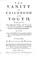 The Vanity of Childhood and Youth     Being Some Sermons     To which is Added  A Catechism for Youth     The Fifth Edition