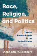 Race, religion, and politics: toward human rights in the United States
