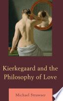Kierkegaard and the Philosophy of Love Book PDF