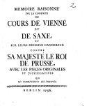 Mémoire Raisonné Sur La Conduite Des Cours De Vienne Et De Saxe Et Sur Leurs Desseins Dangereux Contre Sa Majesté Le Roi De Prusse