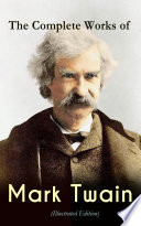The Complete Works Of Mark Twain Illustrated Edition  Book PDF