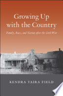 link to Growing up with the country : family, race, and nation after the Civil War in the TCC library catalog