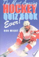 The Most Amazing Hockey Quiz Book Ever