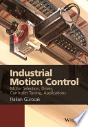 Industrial Motion Control  : Motor Selection, Drives, Controller Tuning, Applications