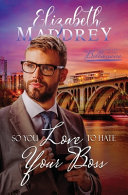 So You Love to Hate Your Boss  A Christian Hate to Love Workplace Romance Book