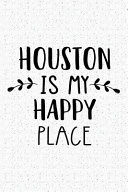 Houston Is My Happy Place  A 6x9 Inch Matte Softcover Journal Notebook with 120 Blank Lined Pages and an Uplifting Travel Wanderlust Cover Slogan