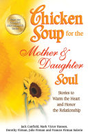 Chicken Soup for the Mother & Daughter Soul