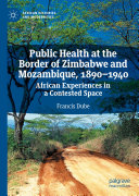 Public Health at the Border of Zimbabwe and Mozambique  1890   1940