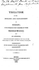 A treatise on the diseases and management of Sheep  With     an appendix containing documents exhibiting the value of the Merino breed  etc