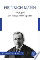 Die Jugend des Königs Henri Quatre  : Roman