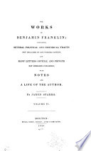 """The Works of Benjamin Franklin: Containing Several Political and Historical Tracts Not Included in Any Former Ed., and Many Letters Official and Private, Not Hitherto Published; with Notes and a Life of the Author"" by Benjamin Franklin, Jared Sparks"
