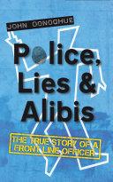 Police  Lies   Alibis