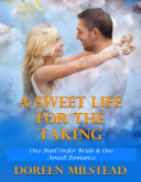A Sweet Life for the Taking – One Mail Order Bride & One Amish Romance