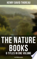 The Nature Books of Henry David Thoreau     6 Titles in One Volume  Illustrated Edition