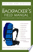 """The Backpacker's Field Manual, Revised and Updated: A Comprehensive Guide to Mastering Backcountry Skills"" by Rick Curtis"