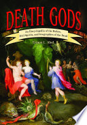Death Gods An Encyclopedia Of The Rulers Evil Spirits And Geographies Of The Dead