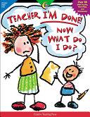 Teacher, I'm Done! Now What Do I Do?, eBook