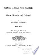 Ruined Abbeys and Castles in Great Britain and Ireland