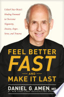 """Feel Better Fast and Make It Last: Unlock Your Brain's Healing Potential to Overcome Negativity, Anxiety, Anger, Stress, and Trauma"" by Dr. Daniel G. Amen"