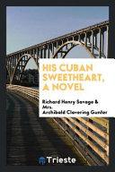 His Cuban Sweetheart  a Novel