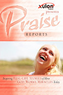Praise Reports: Inspiring Real-Life Stories of How God Works Miracles Today