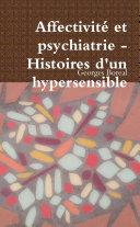 AffectivitŽ et psychiatrie - Histoires d'un hypersensible