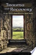 Trauma and Recovery in the Twenty First Century Irish Novel Book