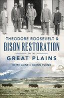 Theodore Roosevelt & Bison Restoration on the Great Plains Pdf/ePub eBook